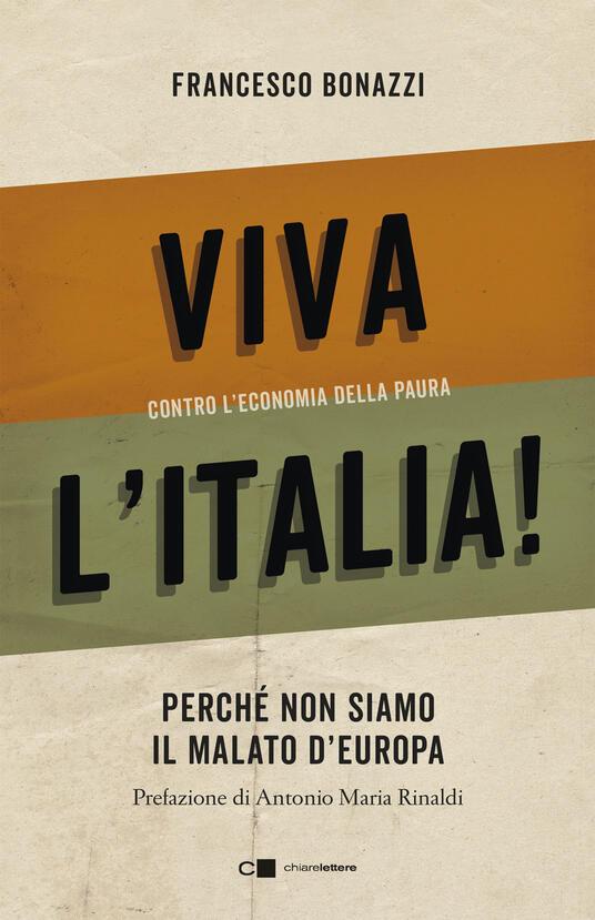 Viva l'Italia! Contro l'economia della paura. Perché non siamo il malato d'Europa - Francesco Bonazzi - ebook