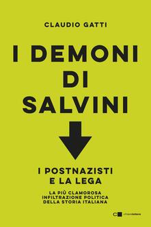 I demoni di Salvini. I postnazisti e la lega - Claudio Gatti - copertina
