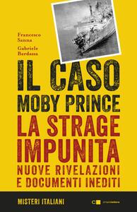 Il caso Moby Prince. La strage impunita. Nuove rivelazioni e documenti inediti - Francesco Sanna,Gabriele Bardazza - ebook