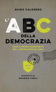 L' ABC della democrazia. Con il primo manifesto del liberalsocialismo - Guido Calogero - ebook