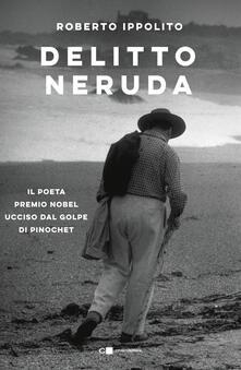 Radiospeed.it Delitto Neruda. Il poeta premio Nobel ucciso dal golpe di Pinochet Image