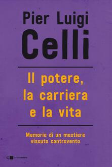 Il potere, la carriera e la vita. Memorie di un mestiere vissuto controcorrente - Pier Luigi Celli - ebook