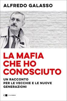 La mafia che ho conosciuto. Un racconto per le vecchie e le nuove generazioni - Alfredo Galasso - copertina