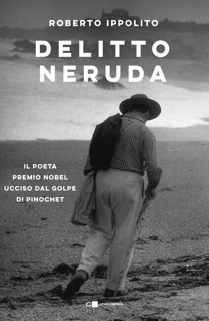 Delitto Neruda. Il poeta premio Nobel ucciso dal golpe di Pinochet - Roberto Ippolito - ebook