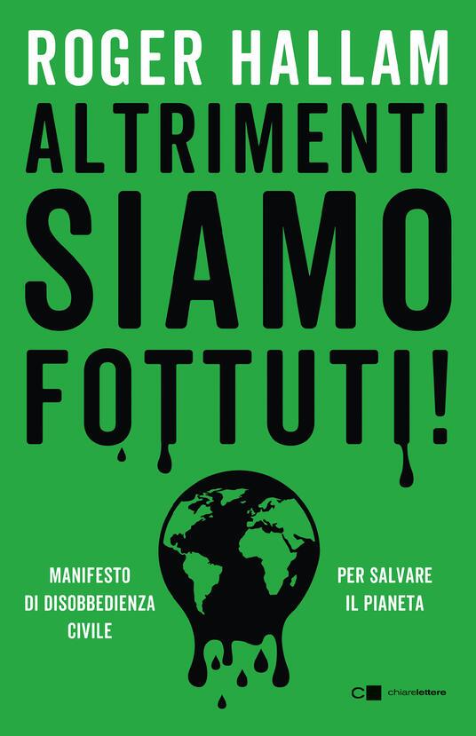Altrimenti siamo fottuti! Manifesto di disobbedienza civile. Per salvare il pianeta - Roger Hallam,Elena Cantoni - ebook