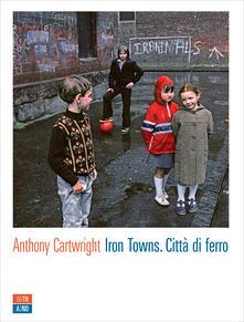 Iron Towns. Città di ferro - Riccardo Duranti,Anthony Cartwright - ebook