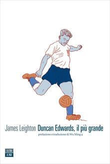 Duncan Edwards, il più grande - James Leighton,Wu Ming 4 - ebook