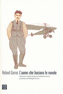 L uomo che baciava le nuvole. Memorie e diario di guerra di Roland Garros.pdf