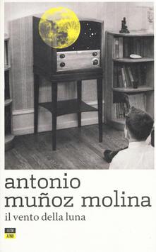 Il vento della luna - Antonio Muñoz Molina - copertina