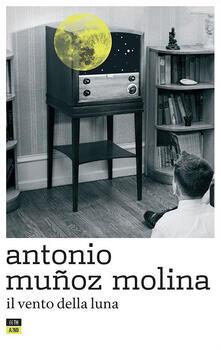 Il vento della luna - Antonio Muñoz Molina,Maria Nicola - ebook