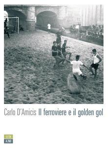 Il ferroviere e il golden gol - Carlo D'Amicis - ebook