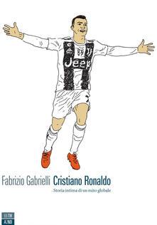 Cristiano Ronaldo. Storia intima di un mito globale - Fabrizio Gabrielli - ebook