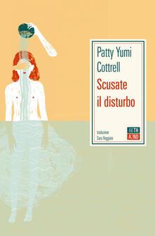 Scusate il disturbo - Patty Yumi Cottrell,Sara Reggiani - ebook