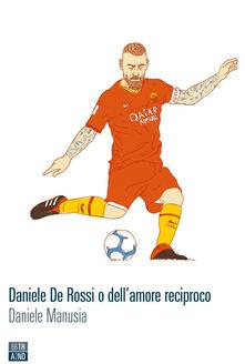 Daniele De Rossi o dell'amore reciproco - Daniele Manusia - ebook
