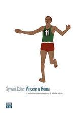 Vincere a Roma. L'indimenticabile impresa di Abebe Bikila