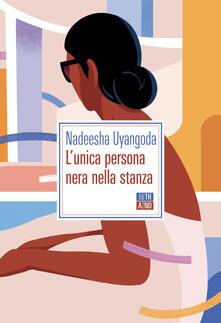 L' unica persona nera nella stanza - Nadeesha Uyangoda - Libro - 66thand2nd  - Bazar | IBS