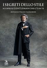 Libro I segreti dello stile. Scopri il gentleman che c'è in te Antonino Ubaldo Caltagirone