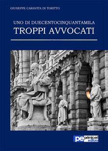 Uno di duecentocinquantamila. Troppi avvocati - Giuseppe Caravita di Toritto - ebook
