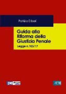 Guida alla riforma della giustizia penale. Legge n.103/2017