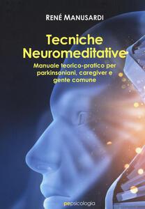 Libro Tecniche neuromeditative. Manuale teorico-pratico per parkinsoniani, caregiver e gente comune René Manusardi