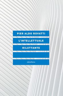 L' intellettuale riluttante - Pier Aldo Rovatti - copertina