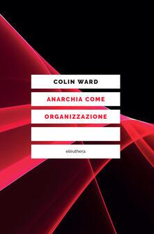 Anarchia come organizzazione - Colin Ward - copertina