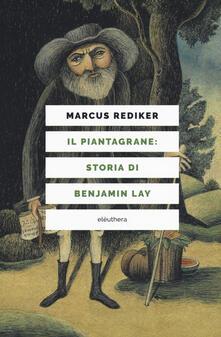 Il piantagrane: storia di Benjamin Lay - Marcus Rediker - copertina