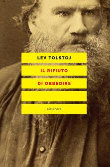 Il rifiuto di obbedire - Francesco Codello,Lev Tolstoj - ebook