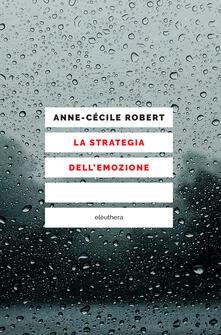 La strategia dell'emozione - Andrea Libero Carbone,Anne-Cécile Robert - ebook