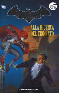 Batman. La leggenda. Vol. 58: Alla ricerca del crociato.