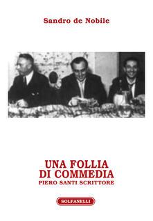 Una follia di commedia. Piero Santi scrittore.pdf