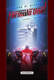 Formula Uno! La vita, l'amore e i motori - Laura Di Nicola - copertina