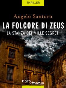 La folgore di Zeus. La stanza dei mille segreti - Angelo Santoro - ebook