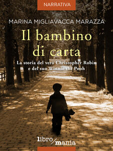 Il bambino di carta. La storia del vero Christopher Robin e del suo Winnie the Pooh - Marina Migliavacca Marazza - ebook