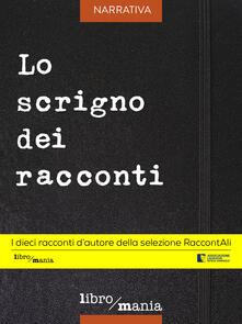 Lo scrigno dei racconti - Roberto Di Maio,Francesca Fossati,Angelo Galderisi,Franco Mieli - ebook