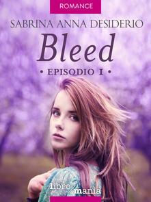 Bleed. Vol. 1 - Sabrina Anna Desiderio - ebook