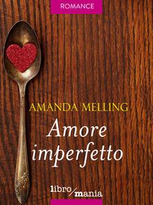Amore imperfetto - Amanda Melling - ebook