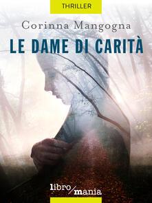 Le dame di carità - Corinna Mangogna - ebook