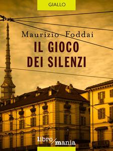 Il gioco dei silenzi - Maurizio Foddai - ebook