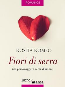 Fiori di serra. Sei personaggi in cerca d'amore - Rosita Romeo - ebook