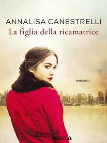 La figlia della ricamatrice - Annalisa Canestrelli - ebook