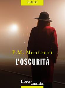 L' oscurità - P. M. Montanari - ebook