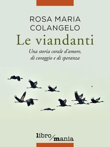 Le viandanti. Una storia corale d'amore, di coraggio e di speranza - Rosa Maria Colangelo - ebook