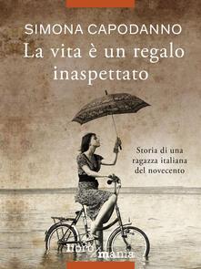 La vita è un regalo inaspettato. Storia di una ragazza italiana del novecento - Simona Capodanno - ebook