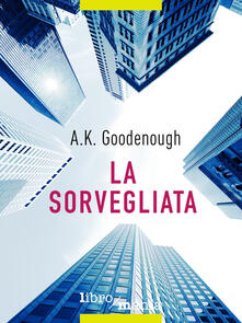 La sorvegliata - A.K. Goodenough - ebook