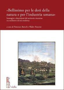 «Bellissimo per le doti della natura e per lindustria umana». Immagini e descrizioni del territorio vicentino tra medioevo ed età moderna.pdf