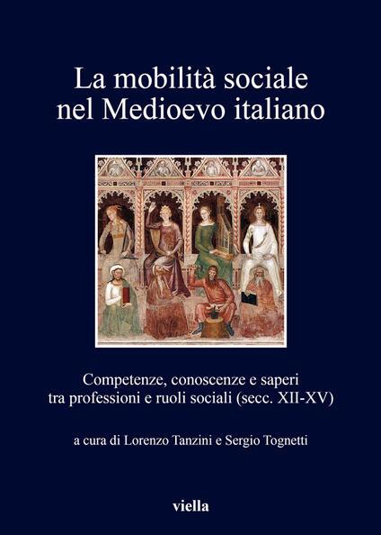 La mobilità sociale nel Medioevo italiano. Vol. 1 - Sergio Tognetti,Lorenzo Tanzini - ebook