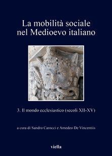 La mobilità sociale nel Medioevo italiano. Vol. 3 - Sandro Carocci,Amedeo De Vincentiis - ebook
