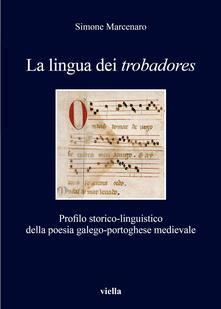 Listadelpopolo.it La lingua dei «trobadores». Profilo storico-linguistico della poesia galego-portoghese medievale Image