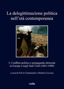 La delegittimazione politica nell'età contemporanea. Vol. 3 - Fulvio Cammarano,Stefano Cavazza - ebook